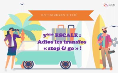 Les chroniques de l'ete 3eme escale : Adios les transfos « stop et go » !