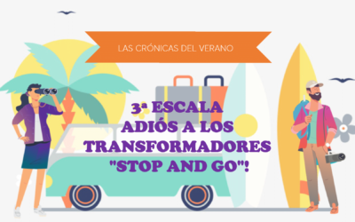 """Las cronicas del verano 3ª escala: Adiós a los transformadores """"stop and go""""!"""